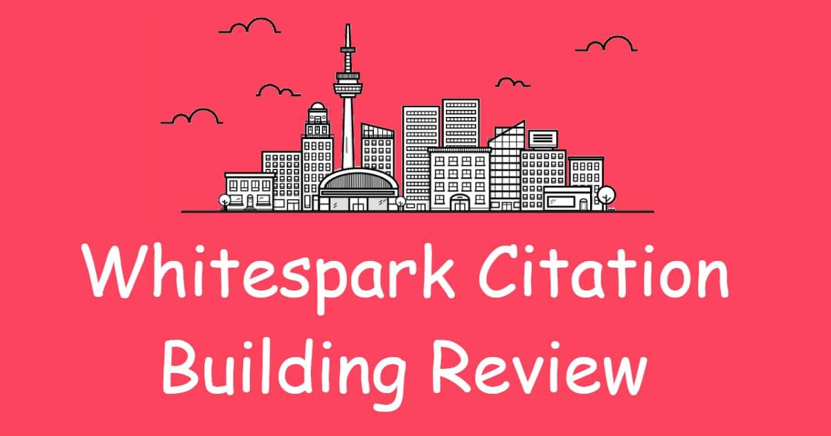 Whitespark Citation Building Review (A No-Brainer For Local SEO)