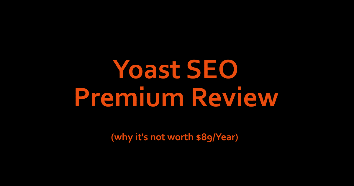 An Honest Review Of Yoast SEO Premium (Not Worth $89/Year)