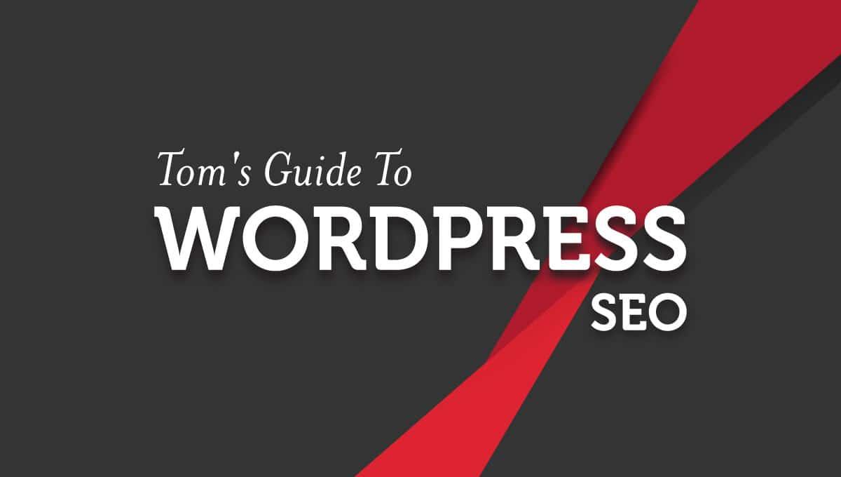 Tom's WordPress SEO Guide: Better Than Yoast's? You Decide.