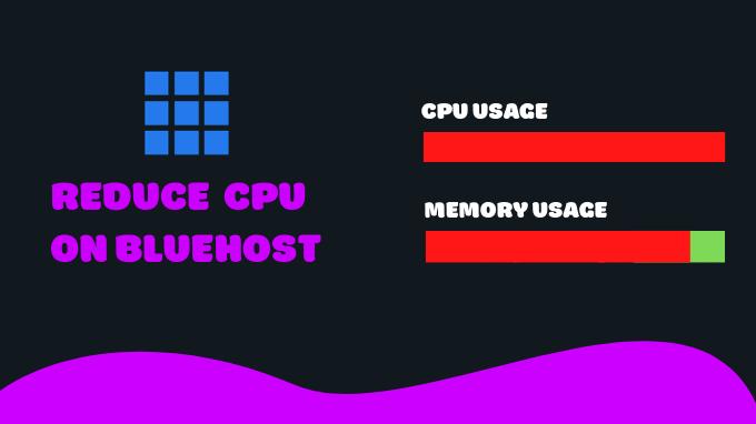 Reduce-CPU-Usage-Bluehost